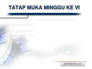 TATAP MUKA MINGGU KE VI