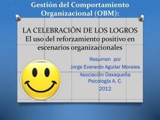 Resumen  por  Jorge Everardo Aguilar Morales Asociación Oaxaqueña  Psicología A. C.  2012