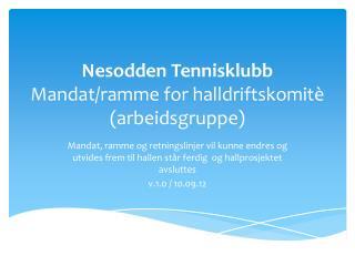 Nesodden Tennisklubb Mandat/ramme for  halldriftskomitè  (arbeidsgruppe)