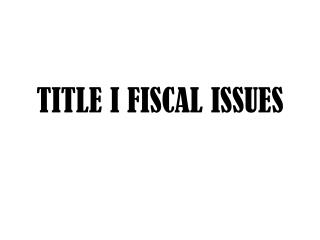 TITLE I FISCAL ISSUES