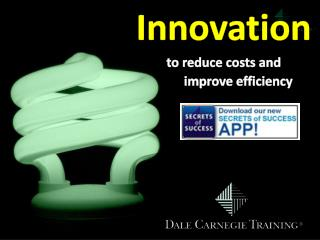 Innovation to reduce  c osts and          improve  e fficiency
