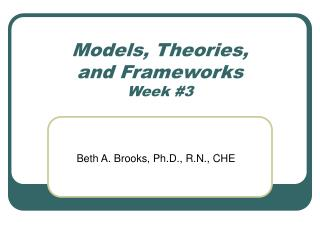 Models, Theories,  and Frameworks Week #3