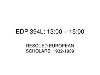 EDP 394L: 13:00 – 15:00