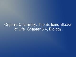 Organic Chemistry, The Building Blocks of Life, Chapter 6.4, Biology