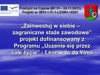 Praktyki na Cyprze 07.11   26.11.2011 Projekt nr 2011-1-PL1-LEO01-18527