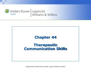 Chapter 44 Therapeutic  Communication Skills