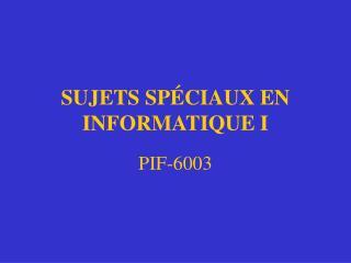 SUJETS SPÉCIAUX EN INFORMATIQUE I