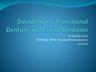 Overdenture , Transitional Denture and Failing Dentition