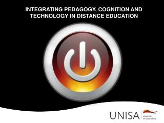 INTEGRATING PEDAGOGY, COGNITION AND TECHNOLOGY IN DISTANCE EDUCATION