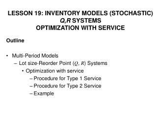 LESSON 19: INVENTORY MODELS (STOCHASTIC) Q , R  SYSTEMS OPTIMIZATION WITH SERVICE