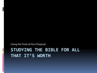 Studying the Bible for All that it�s Worth