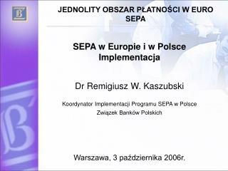 SEPA w Europie i w Polsce Implementacja Dr Remigiusz W. Kaszubski