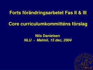 Forts förändringsarbetet Fas II & III Core curriculumkommitténs förslag