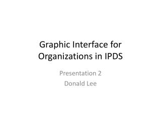 Graphic Interface for Organizations in IPDS