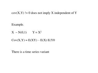 cov (X,Y) != 0 does not imply X independent of Y Example. X  ~ N(0,1)       Y = X 2