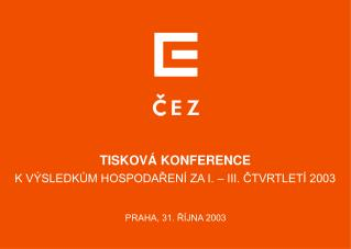 TISKOVÁ KONFERENCE K VÝSLEDKŮM HOSPODAŘENÍ ZA I. – III. ČTVRTLETÍ 2003