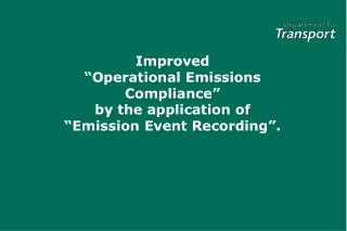 "Improved  ""Operational Emissions Compliance""  by the application of  ""Emission Event Recording""."