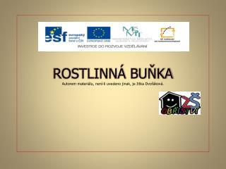 ROSTLINNÁ BUŇKA Autorem materiálu, není-li uvedeno jinak, je Jitka Dvořáková.