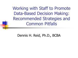 Dennis H. Reid, Ph.D., BCBA