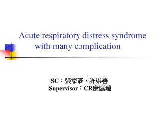 Acute respiratory distress syndrome with many complication