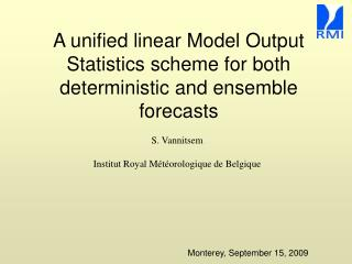 A unified linear Model Output Statistics scheme for both deterministic and ensemble forecasts