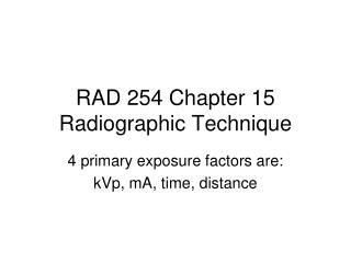 RAD 254 Chapter 15 Radiographic Technique