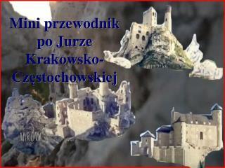 Mini przewodnik  po Jurze  Krakowsko-Częstochowskiej