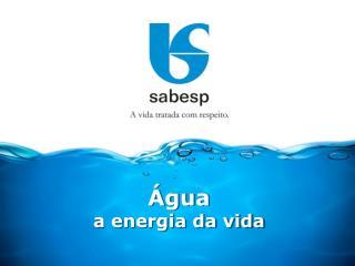 Água  a energia da vida
