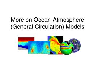 More on Ocean-Atmosphere (General Circulation) Models
