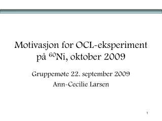 Motivasjon for OCL-eksperiment på  60 Ni, oktober 2009