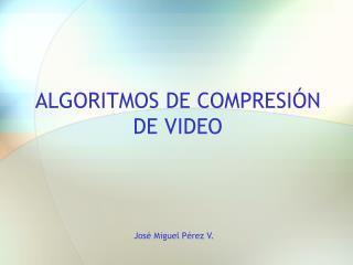 ALGORITMOS DE COMPRESIÓN DE VIDEO
