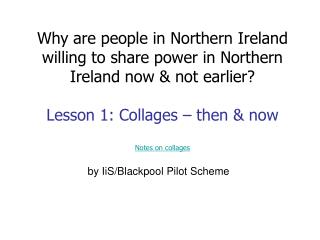 Why are people in Northern Ireland willing to share power in Northern Ireland now  not earlier  Lesson 1: Collages   the