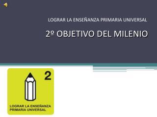 2º OBJETIVO DEL MILENIO
