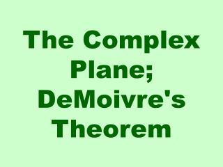 The Complex Plane; DeMoivre's Theorem