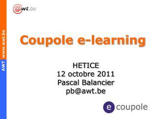Coupole e-learning HETICE 12 octobre 2011 Pascal Balancier pb@awt.be