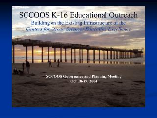 SCCOOS K-16 Educational Outreach Building on the Existing Infrastructure of the