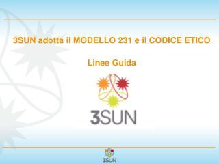 3SUN adotta il MODELLO 231 e il CODICE ETICO Linee Guida