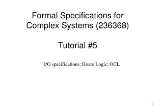 Formal Specifications for Complex Systems (236368) Tutorial #5