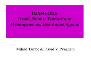 TEAMCORE: Rapid, Robust Teams From Heterogeneous, Distributed Agents