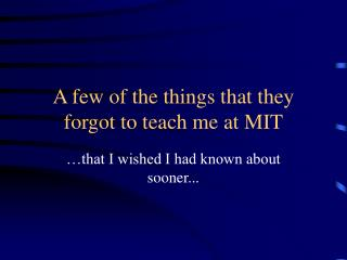 A few of the things that they forgot to teach me at MIT