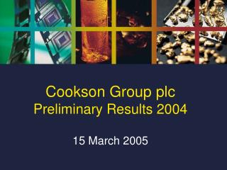 Cookson Group plc Preliminary Results 2004 15 March 2005