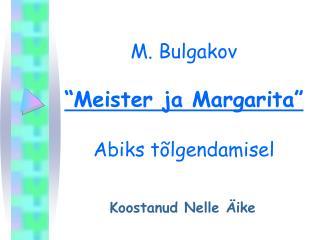 """M. Bulgakov """"Meister ja Margarita"""" Abiks tõlgendamisel"""