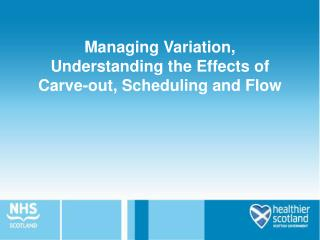 Managing Variation, Understanding the Effects of Carve-out, Scheduling and Flow