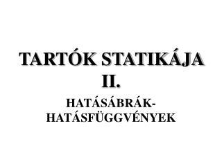 TARTÓK STATIKÁJA II.