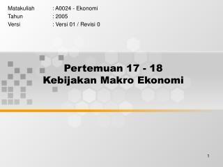 Pertemuan 17 - 18 Kebijakan Makro Ekonomi