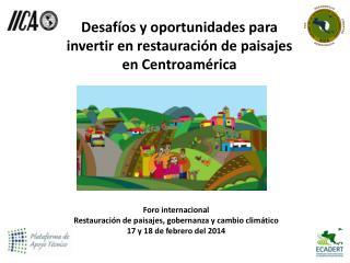 Desaf�os  y  oportunidades para invertir  en  restauraci�n  de  paisajes en  Centroam�rica
