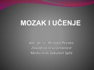 d oc. dr. sc. Renata Pecotić Zavod za neuroznanost Medicinski fakultet Split