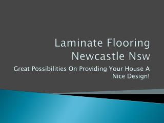Laminate Flooring Newcastle Nsw: Great Possibilities On Prov