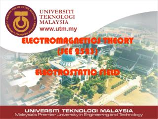 ELECTROMAGNETICS THEORY (SEE 2523) ELECTROSTATIC FIELD