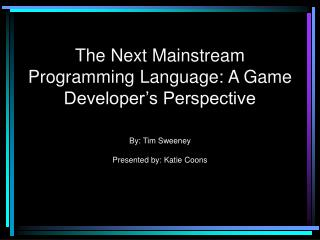 The Next Mainstream Programming Language: A Game Developer�s Perspective
